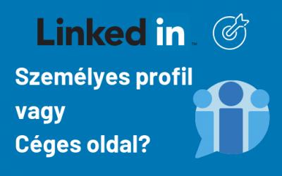 LinkedIn Céges Oldal vagy Személyes Profil. Melyik a jobb?